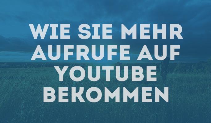 Wie Sie mehr Views bei YouTube bekommen