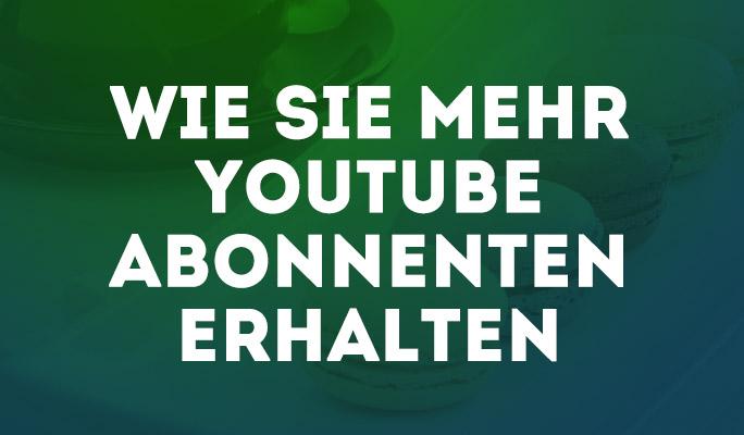 Wie Sie mehr YouTube Abonnenten erhalten