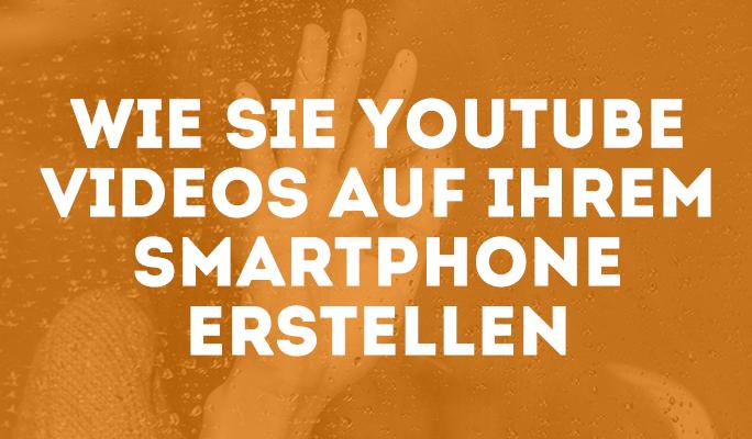Youtube Videos mit dem Smartphone erstellen – Vloggen mit Ihrem Handy