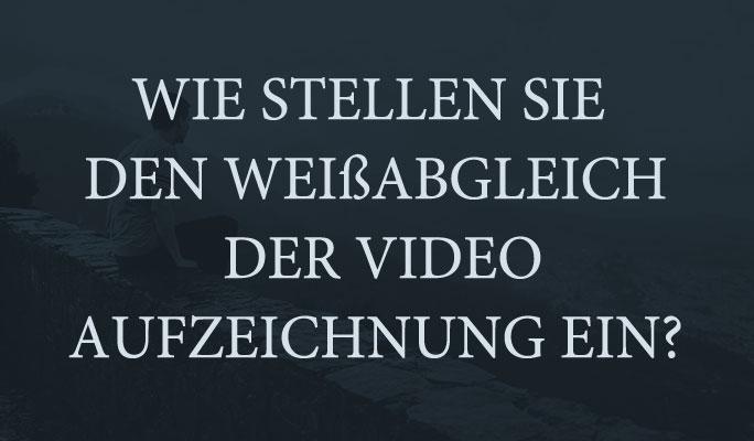 So stellen Sie den Weißabgleich der Videoaufzeichnung ein