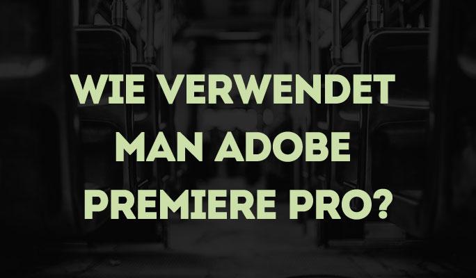 Wie wird Adobe Premiere Pro zur Videobearbeitung verwendet?