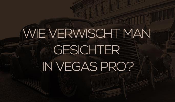 Wie verwischt man Gesichter in Vegas Pro?