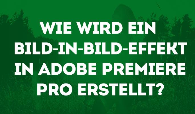Wie einen Bild-in-Bild-Effekt in Adobe Premiere Pro erstellen