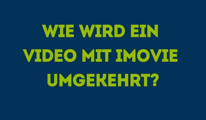 Wie wird ein Video mit iMovie umgekehrt?