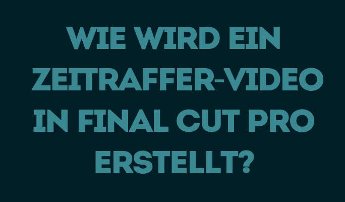 Wie ein Zeitraffer-Video in Final Cut Pro erstellen