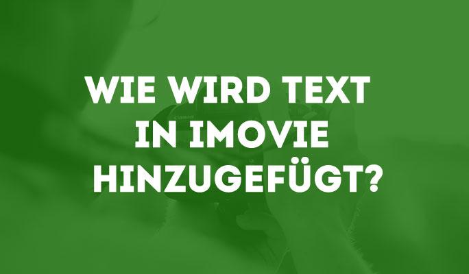 Wie wird Text in iMovie hinzugefügt?