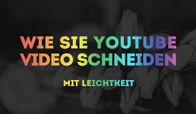 Wie kann man YouTube Video einfach schneiden & kürzen