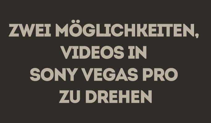 Zwei Möglichkeiten, Videos in Sony (Magix) Vegas Pro zu drehen