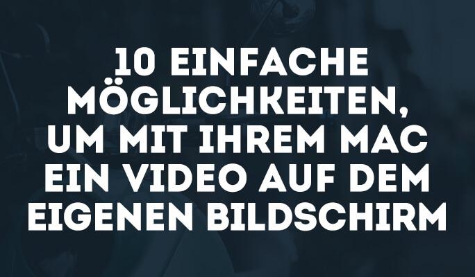 10 einfache Möglichkeiten, um mit Ihrem Mac ein Video auf dem eigenen Bildschirm