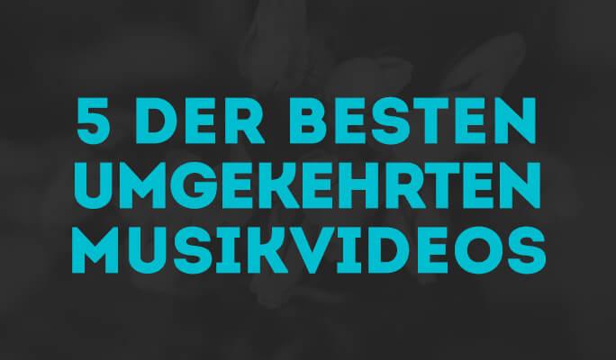 5 der besten umgekehrten Musikvideos