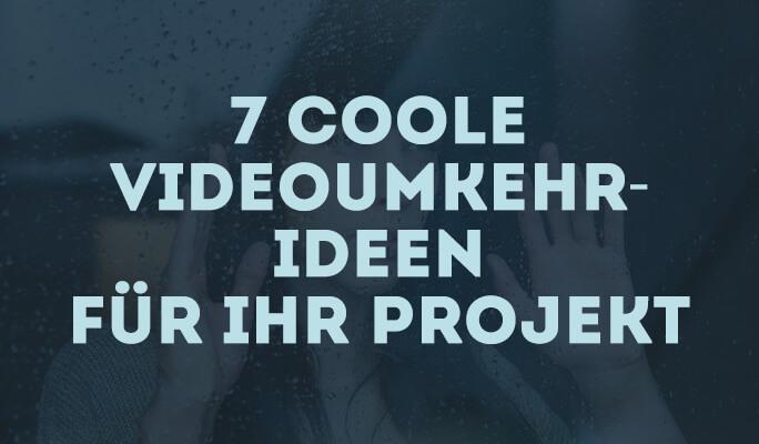 7 coole Videoumkehr-Ideen für Ihr Projekt
