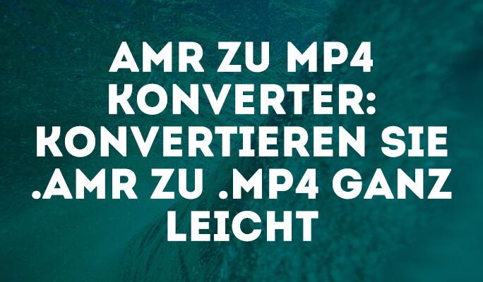 AMR zu MP4 Konverter: Konvertieren Sie .amr zu .mp4 ganz leicht