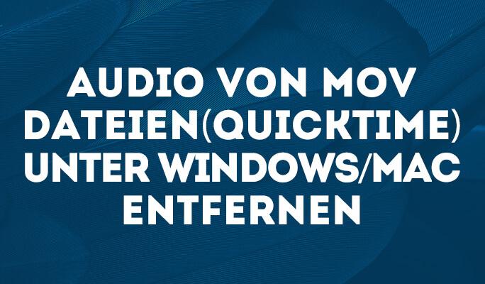 Audio von MOV Dateien (Quicktime) unter Windows/Mac entfernen