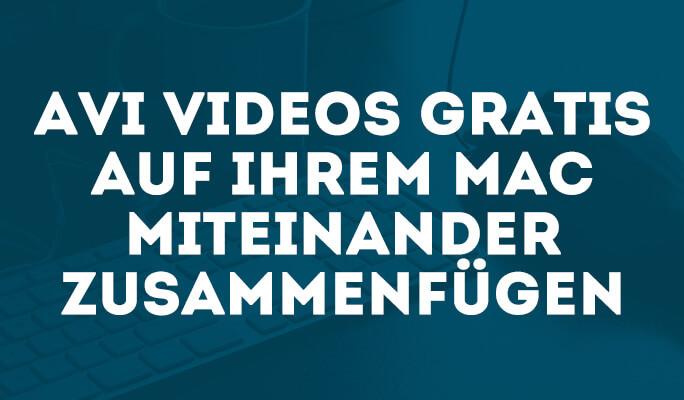 AVI Videos gratis auf Ihrem Mac miteinander zusammenfügen