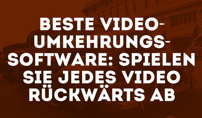 Beste Video-Umkehrungs-Software: spielen Sie jedes Video rückwärts ab