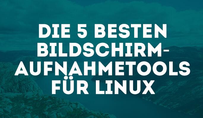 Die 5 besten Bildschirmaufnahmetools für Linux