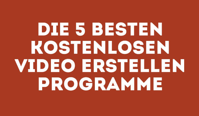 Die 5 besten kostenlosen Programme<br>zum Erstellen von Videos 2021