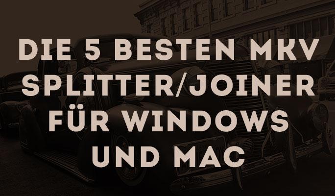 Die 5 besten MKV Splitter/Joiner für Windows und Mac