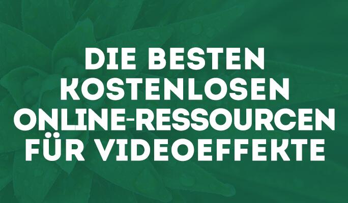 Die besten kostenlosen Online-Ressourcen für Videoeffekte