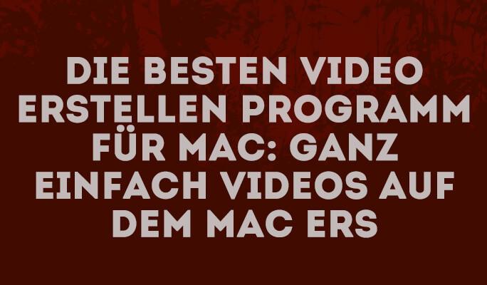 Die besten Video Erstellen Programm für Mac: Ganz einfach Videos auf dem Mac ers