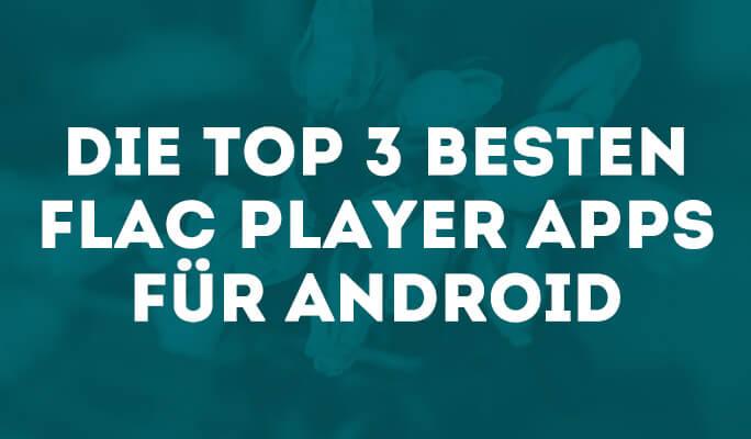 Die Top 3 Besten FLAC Player Apps für Android