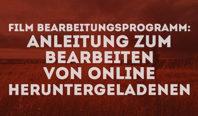 Film Bearbeitungsprogramm: Anleitung zum Bearbeiten von online heruntergeladenen