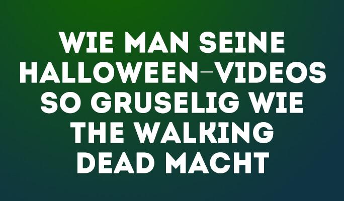 Wie man seine Halloween-Videos so gruselig wie The Walking Dead macht