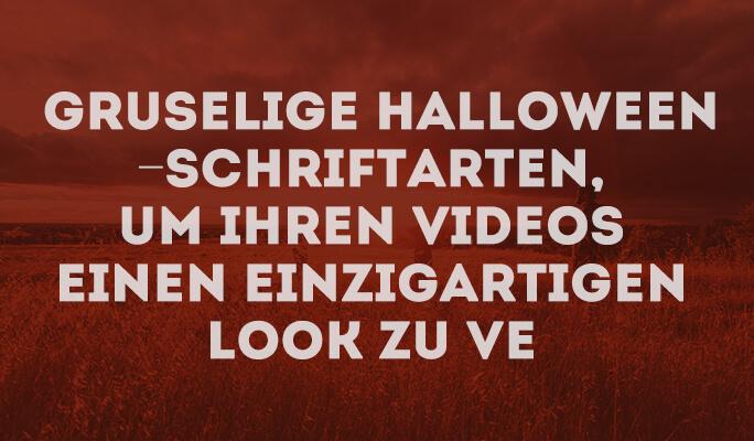 Gruselige Halloween-Schriftarten, um Ihren Videos einen einzigartigen Look zu ve