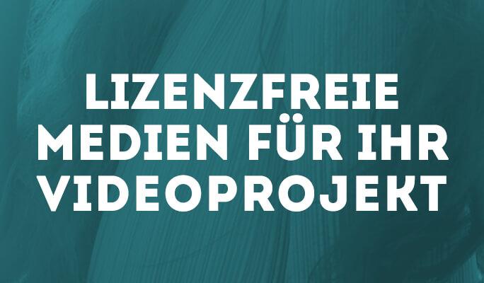 Lizenzfreie Medien für Ihr Videoprojekt