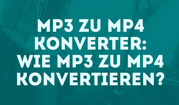MP3 zu MP4 Konverter: Wie MP3 zu MP4 konvertieren?