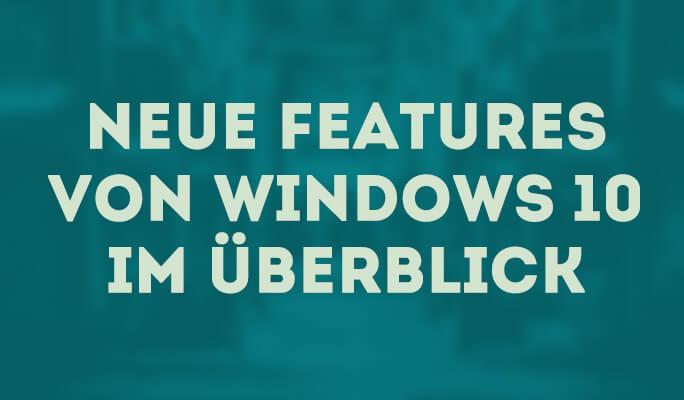 Neue Features von Windows 10 im Überblick