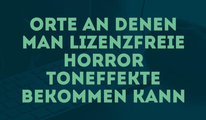 Orte an denen man Lizenzfreie Horror Toneffekte bekommen kann