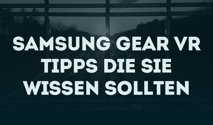 Samsung Gear VR Tipps die Sie wissen sollten