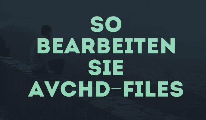 So bearbeiten Sie AVCHD-Files