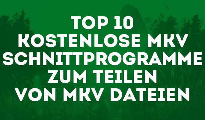 Top 10 Kostenlose MKV Schnittprogramme zum Teilen von MKV Dateien