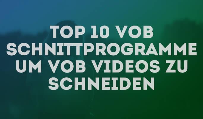 Top 10 VOB Schnittprogramme um VOB Videos zu schneiden