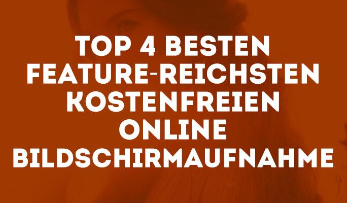 Top 4 besten Feature-reichsten kostenfreien online Bildschirmaufnahme
