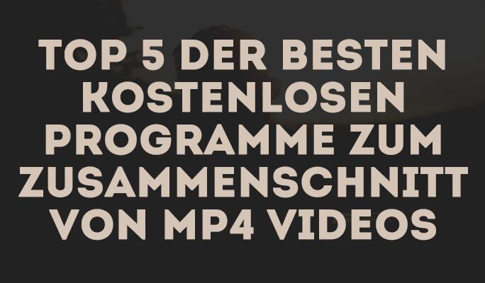 Top 5 der Besten Kostenlosen Programme zum Zusammenschnitt von MP4 Videos