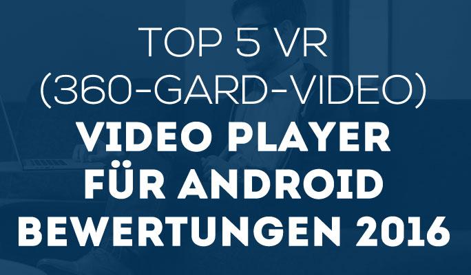 Top 5 VR (360-Gard-Video) Video Player für Android Bewertungen 2016