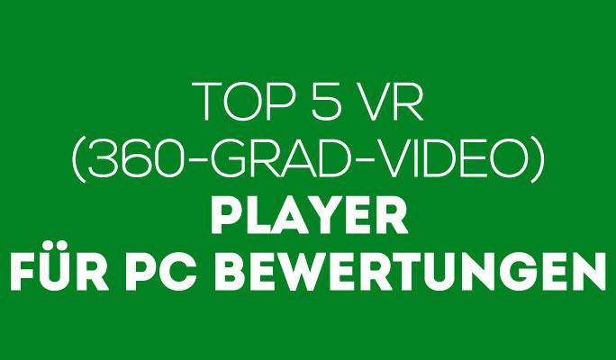 Die 5 besten VR (180- & 360-Grad-Video) Player für Windows 10