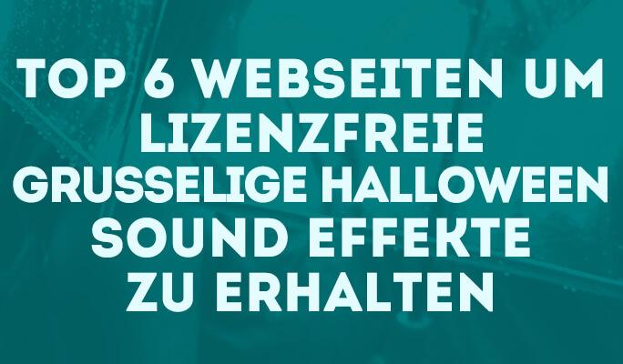 Top 6 Webseiten um lizenzfreie grusselige Halloween Sound Effekte zu erhalten