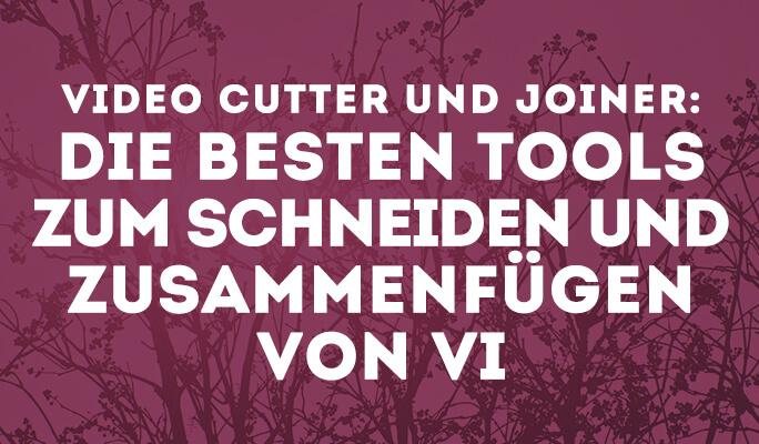 Video Cutter und Joiner: Die besten Tools zum Schneiden und Zusammenfügen von Vi
