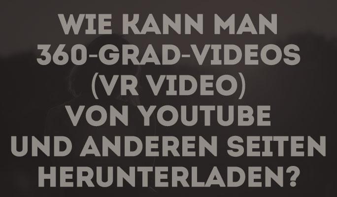 360-Grad-Videos (VR-Videos) von YouTube & anderen Seiten herunterladen