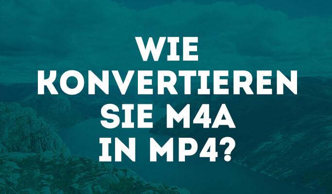 Wie konvertieren Sie M4A in MP4?