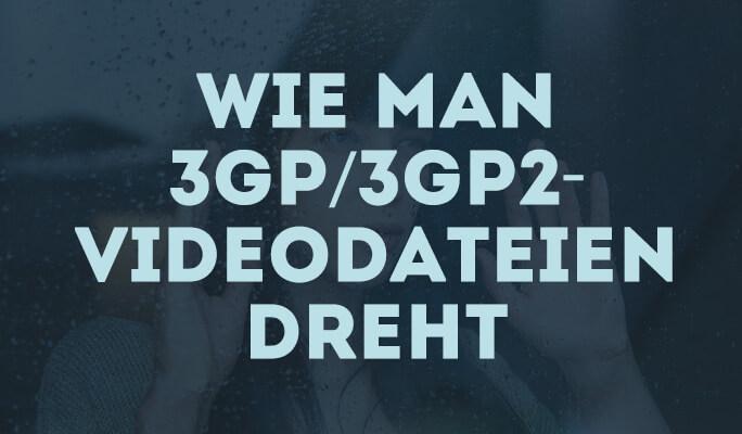 Wie man 3GP/3GP2-Videodateien dreht