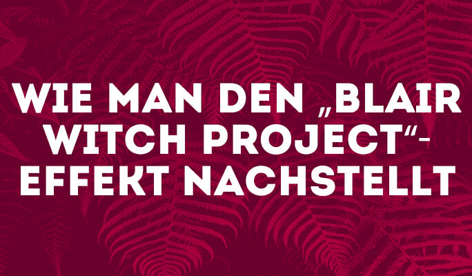 "Wie man den ""Blair Witch Project""-Effekt nachstellt"