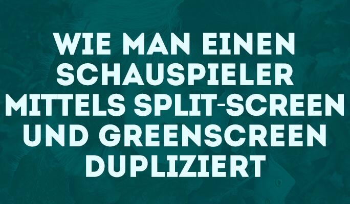 Wie man einen Schauspieler mittels Split-Screen und Greenscreen dupliziert