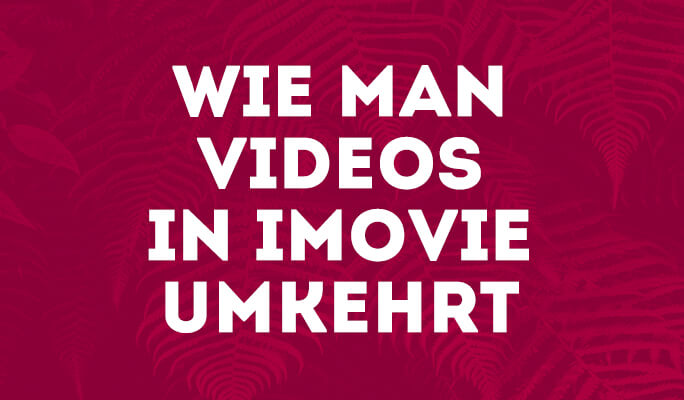 Wie man Videos in iMovie umkehrt