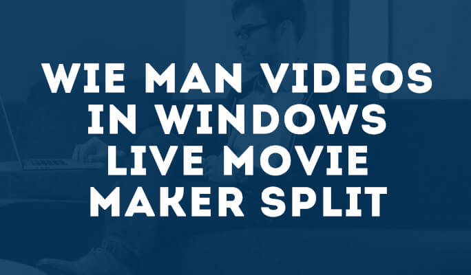 Wie man Videos in Windows Live Movie Maker Split