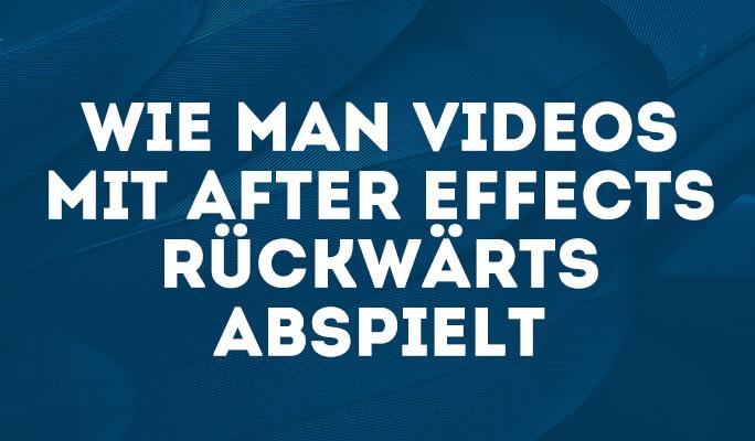 Wie man Videos mit After Effects rückwärts abspielt